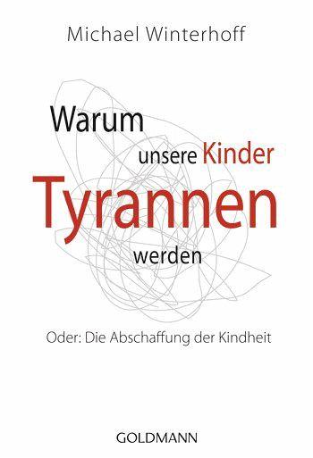 Warum unsere Kinder Tyrannen werden - Winterhoff, Michael