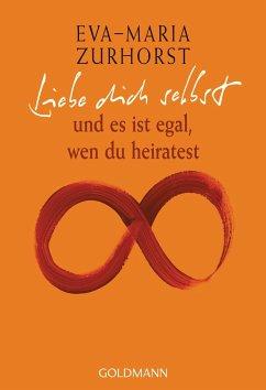 Liebe dich selbst und es ist egal, wen du heiratest - Zurhorst, Eva-Maria