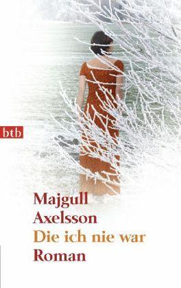 Die ich nie war - Axelsson, Majgull