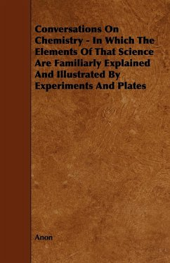 Conversations on Chemistry - In Which the Elements of That Science Are Familiarly Explained and Illustrated by Experiments and Plates - Anon