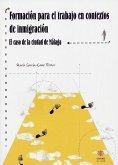 Formación para el trabajo en contextos de inmigración : el caso de la ciudad de Málaga en la década de los noventa