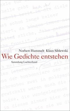 Wie Gedichte entstehen - Hummelt, Norbert;Siblewski, Klaus