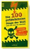 Die 100 gefährlichsten Dinge der Welt und wie man sie überlebt