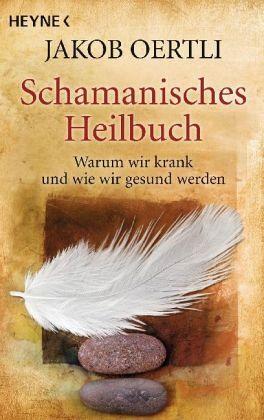 Schamanisches Heilbuch - Oertli, Jakob
