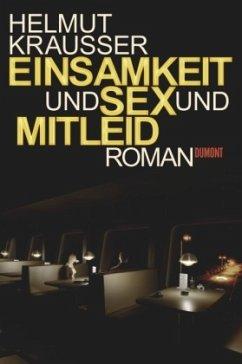 Einsamkeit und Sex und Mitleid - Krausser, Helmut