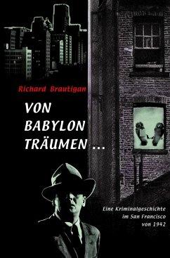 Von Babylon träumen . . . - Brautigan, Richard
