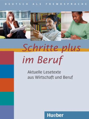 Aktuelle Lesetexte aus Wirtschaft und Beruf / Schritte plus im Beruf