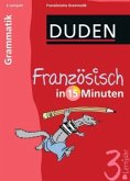 Grammatik, 3. Lernjahr / Duden - Französisch in 15 Minuten