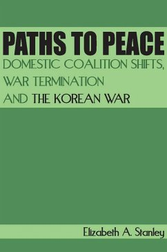 Paths to Peace: Domestic Coalition Shifts, War Termination and the Korean War - Stanley, Elizabeth A.