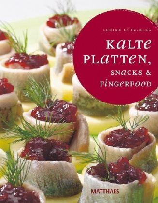 Kalte Platten, Snacks & Fingerfood - Götz-Berg, Ulrike