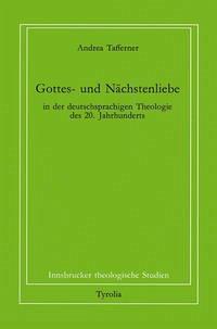 Gottes- und Nächstenliebe in der deutschsprachigen Theologie des 20. Jahrhunderts