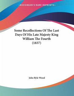 Some Recollections Of The Last Days Of His Late Majesty King William The Fourth (1837)