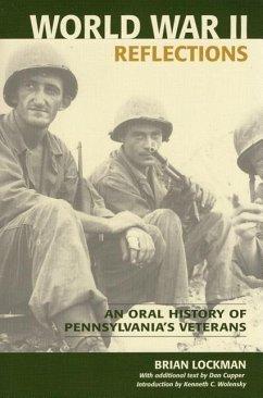 World War II Reflections: An Oral History of Pennsylvania's Veterans - Lockman, Brian