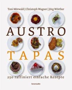 Austro Tapas - Mörwald, Toni; Wagner, Christoph; Wörther, Jörg