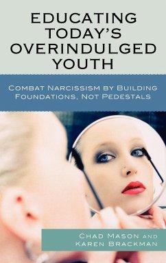 Educating Today's Overindulged Youth - Mason, Chad; Brackman, Karen