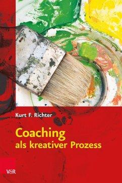 Coaching als kreativer Prozess - Richter, Kurt F.