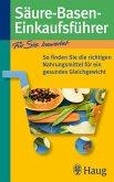 Säure-Basen-Einkaufsführer: So finden Sie die richtigen Nahrungsmittel für ein gesundes Gleichgewicht (Richtig einkaufen (bei) ... (TRIAS im MVS))