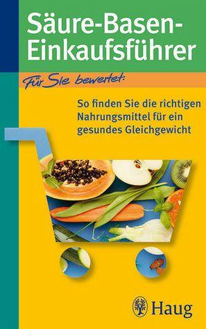 Säure-Basen-Einkaufsführer - So finden Sie die richtigen Nahrungsmittel für ein gesundes Gleichgewicht - Worlitschek, Michael; Mayr, Peter