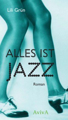 Alles ist Jazz. Roman - Grün, Lili
