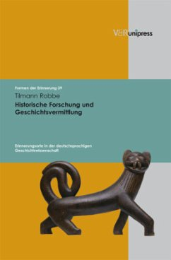 Historische Forschung und Geschichtsvermittlung - Robbe, Tilmann