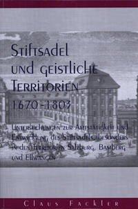 Stiftsadel und geistliche Territorien 1670-1803 - Fackler, Claus