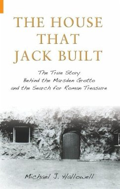 The House That Jack Built: The True Story Behind the Marsden Grotto and the Search for Roman Treasure - Hallowell, Michael J.