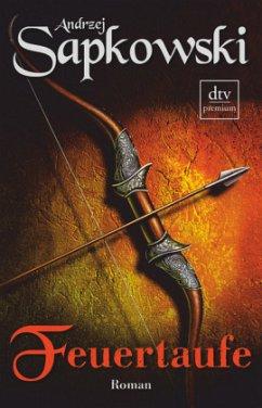 Feuertaufe / Hexer-Geralt Saga Bd.3 - Sapkowski, Andrzej