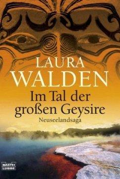 Im Tal der großen Geysire / Neuseeland-Saga Bd.2 - Walden, Laura