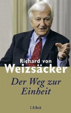 Der Weg zur Einheit - Weizsäcker, Richard von