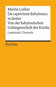De captivitate Babylonica ecclesiae / Von der babylonischen Gefangenschaft der Kirche - Luther, Martin