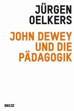 John Dewey und die Pädagogik - Oelkers, Jürgen