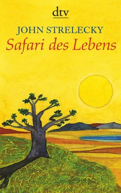 Safari des Lebens - Strelecky, John