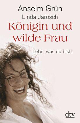 Königin und wilde Frau - Grün, Anselm; Jarosch, Linda