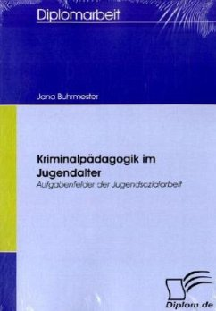 Kriminalpädagogik im Jugendalter - Aufgabenfelder der Jugendsozialarbeit - Buhrmester, Jana