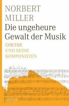 Die ungeheure Gewalt der Musik - Miller, Norbert