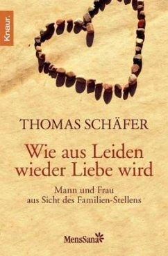 Wie aus Leiden wieder Liebe wird - Schäfer, Thomas