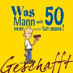 Geschafft! Was Mann mit 50 nicht mehr tun muss! - Kernbach, Michael