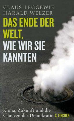 Das Ende der Welt, wie wir sie kannten - Leggewie, Claus; Welzer, Harald