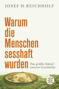 Warum die Menschen sesshaft wurden - Reichholf, Josef H.