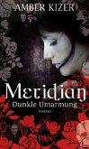 Dunkle Umarmung / Meridian Bd.1