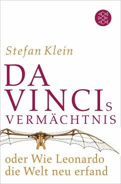Da Vincis Vermächtnis oder Wie Leonardo die Welt neu erfand - Klein, Stefan