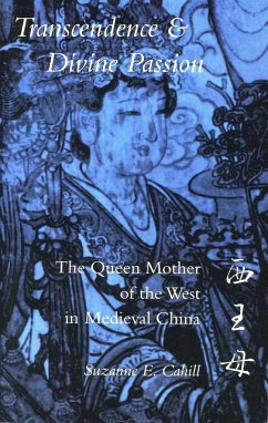 Transcendence & Divine Passion: The Queen Mother of the West in Medieval China - Cahill, Suzanne E.