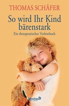 So wird Ihr Kind bärenstark, m. Audio-CD - Schäfer, Thomas