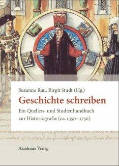 Geschichte schreiben - Rau, Susanne / Studt, Birgit (Hrsg.). Unter Mitarbeit von Benz, Stefan / Bihrer, Andreas / Sawilla, Jan Marco et al.