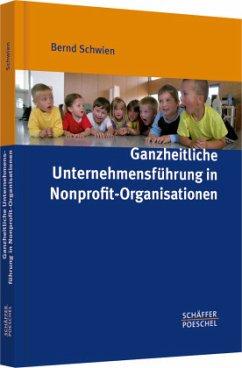 Ganzheitliche Unternehmensführung in Nonprofit-Organisationen - Schwien, Bernd