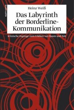Das Labyrinth der Borderline-Kommunikation - Weiß, Heinz