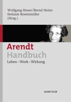 Arendt-Handbuch - Heuer, Wolfgang / Heiter, Bernd / Rosenmüller, Stefanie (Hrsg.)