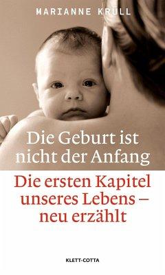 Die Geburt ist nicht der Anfang - Krüll, Marianne