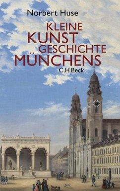 Kleine Kunstgeschichte Münchens - Huse, Norbert