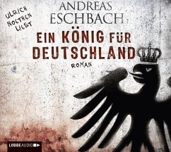 Ein König für Deutschland, 6 Audio-CDs - Eschbach, Andreas